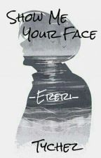 Show Me Your Face by Shadow_Ghoul_