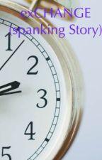 exCHANGE (spanking story) by lishi101