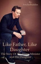 Like Father, Like Daughter : The Story of the Prime Minister and His Daughter by batchofhiddles