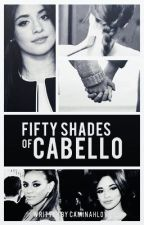 Fifty Shades Of Cabello (Caminah)  by CaminahLove