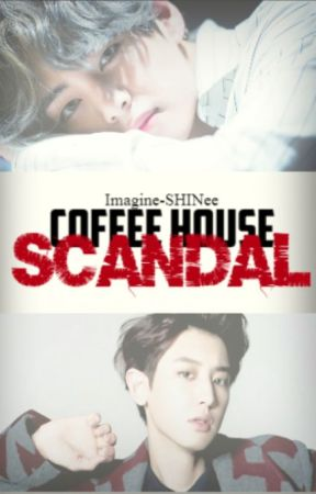 Coffee House Scandal《OC x Chanyeol x Taehyung 》 by Imagine-SHINee