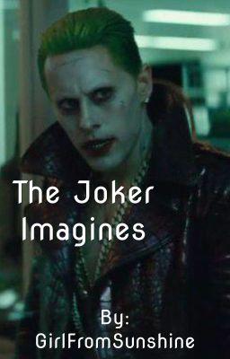 Joker imagines - (Sucide Squad) - _sucker_for_pain_ - Wattpad