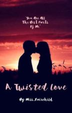 A Twisted Love  by Miss_Fairchild