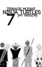 Teenage Mutant Ninja Turtles 7 (My Version) by TheGreenNinja82