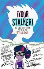 ¡Your Stalker!  by Skailar_11