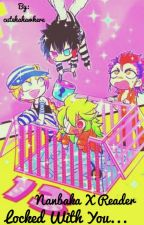 Locked with you... Nanbaka x reader  by cutehahawhere