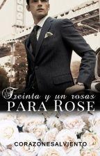 TREINTA Y UN ROSAS PARA ROSE by CorazonesAlViento