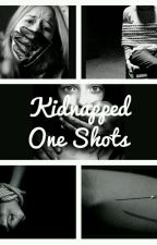 ~°Kidnapped One Shots°~ by BeYourselfBeUnique0