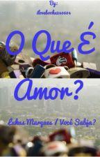 O  QUE É AMOR? // Lukas Marques ❤️ by ilovebooks240604