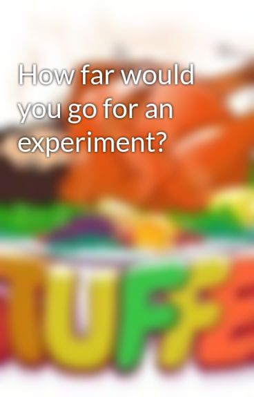 How far would you go for an experiment? by Rach_and_Bake