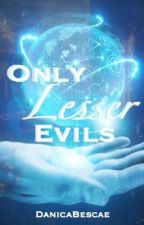 Only Lesser Evils by DanicaBescae
