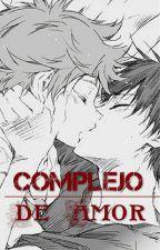 Complejo De Amor. [Yaoi/Gay]  by YunieAndSakura