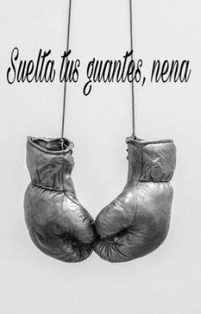 Suelta tus guantes, nena by Tell-MeTheStory