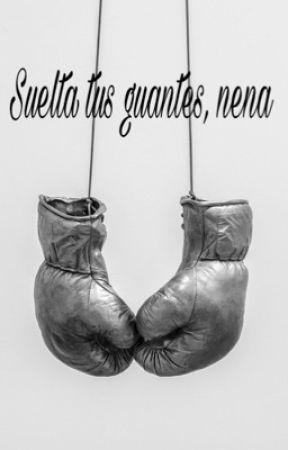 Suelta tus guantes, nena by Tell-MeTheStory