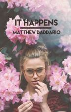 It Happens || matthew daddario by wanderingnicole
