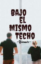 Bajo el Mismo Techo by Yiemir_Yiemir