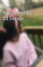 Kidnapped By 21 Savage by BrainyKidd
