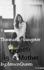 The Mafia/Gangster QUEEN Is A Mother by ayarain2800