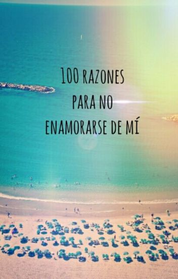 100 razones para no enamorarse de mí