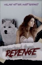 Rejected Then Revenge by romo0804
