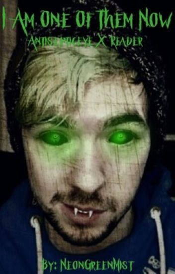 I Am One Of Them Now (Antisepticeye x Reader)