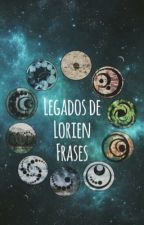 Frases de Legados de Lorien  by AnaSofia2503