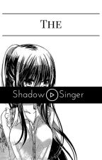 The Shadow Singer by strawhat_pirate