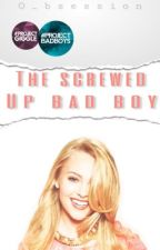 The Screwed Up Bad Boy (completed) by o_bsession