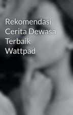Rekomendasi Cerita Dewasa Terbaik Wattpad by hobbita_girl