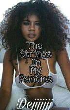 The Strings In My Panties  by dejjjjjjj