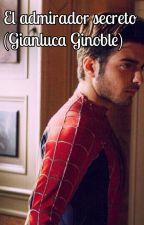 El Admirador Secreto (Gianluca Ginoble) by ilvolonelcuore