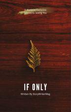 If Only | ✓ by StoryWriterMeg