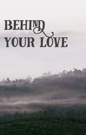 Behind Your Love by thehoetus