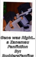 Gene was Right.. | a Zanemau Fanfic | MyStreet Lover's Lane [COMPLETED] by JackiesFanfics