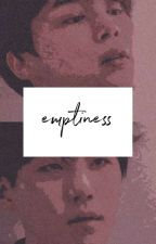 Emptiness ; Pjm Myg ✔ by Hanijjang