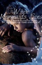 Peter Pan: When Mermaids Sing ✔️ by g-o-t-a-m