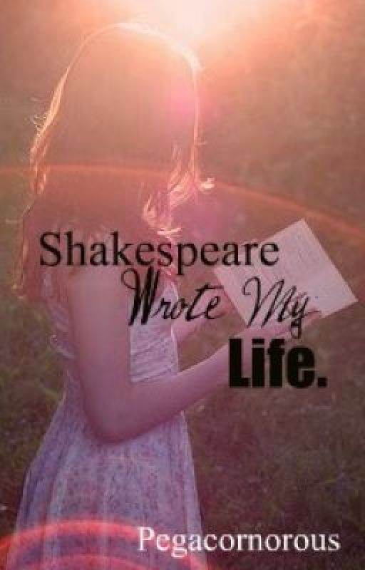 Shakespeare Wrote my Life by Pegacornorous