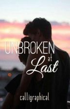Unbroken At Last by calligraphical