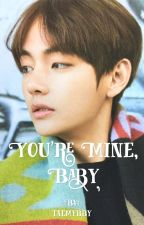 You're Mine, Baby •KTH• by kimwifeuu