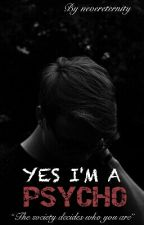 YES I'M A PSYCHO ✔ by nevereternity
