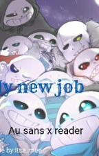 My New Job  (Au Sans X Reader)Slow Updates  by itsa_mee