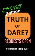 TMNT Truth or Dare (Requests Open) by Marsbar_doglover