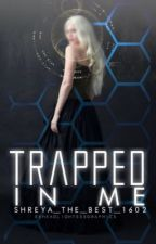 Trapped In Me by Shreya_The_Best_1602
