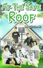 At the Same Roof[on-going] by Yoongi_Baeksoo21