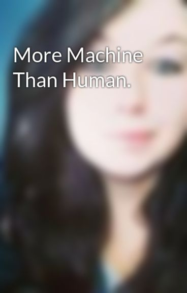 More Machine Than Human. by kyranrene