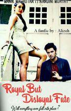 Royal but Disloyal Fate by Alizeh-