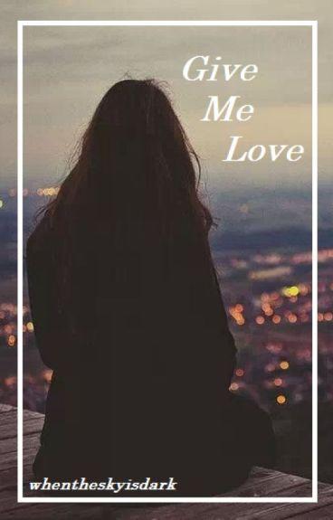 Give Me Love. ( a danisnotonfire fanfiction)
