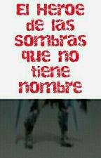 El Heroe De Las Sombras Que No Tiene Nombre by NoXzOfficial