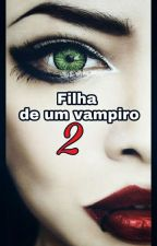 FILHA DE UM VAMPIRO {2}✟  by Myh_Cunha