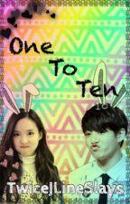 1 To 10 (A BangTwice Fanfiction) (On Hiatus) by TwiceJLineSlays